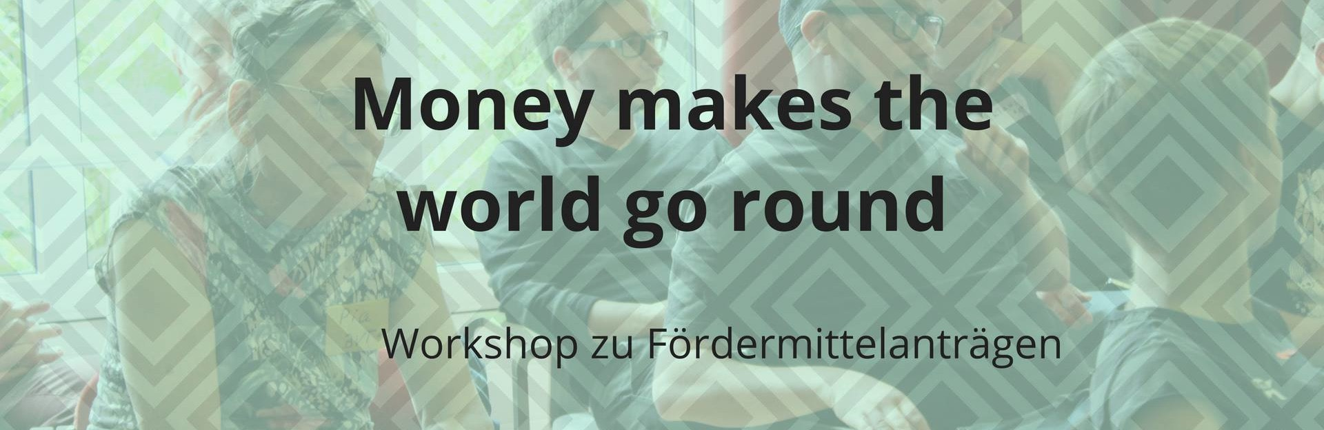 """Money Makes The World Go Round"" – Workshop Zu Fördermittelanträgen 25. Mai 2019 Berlin"