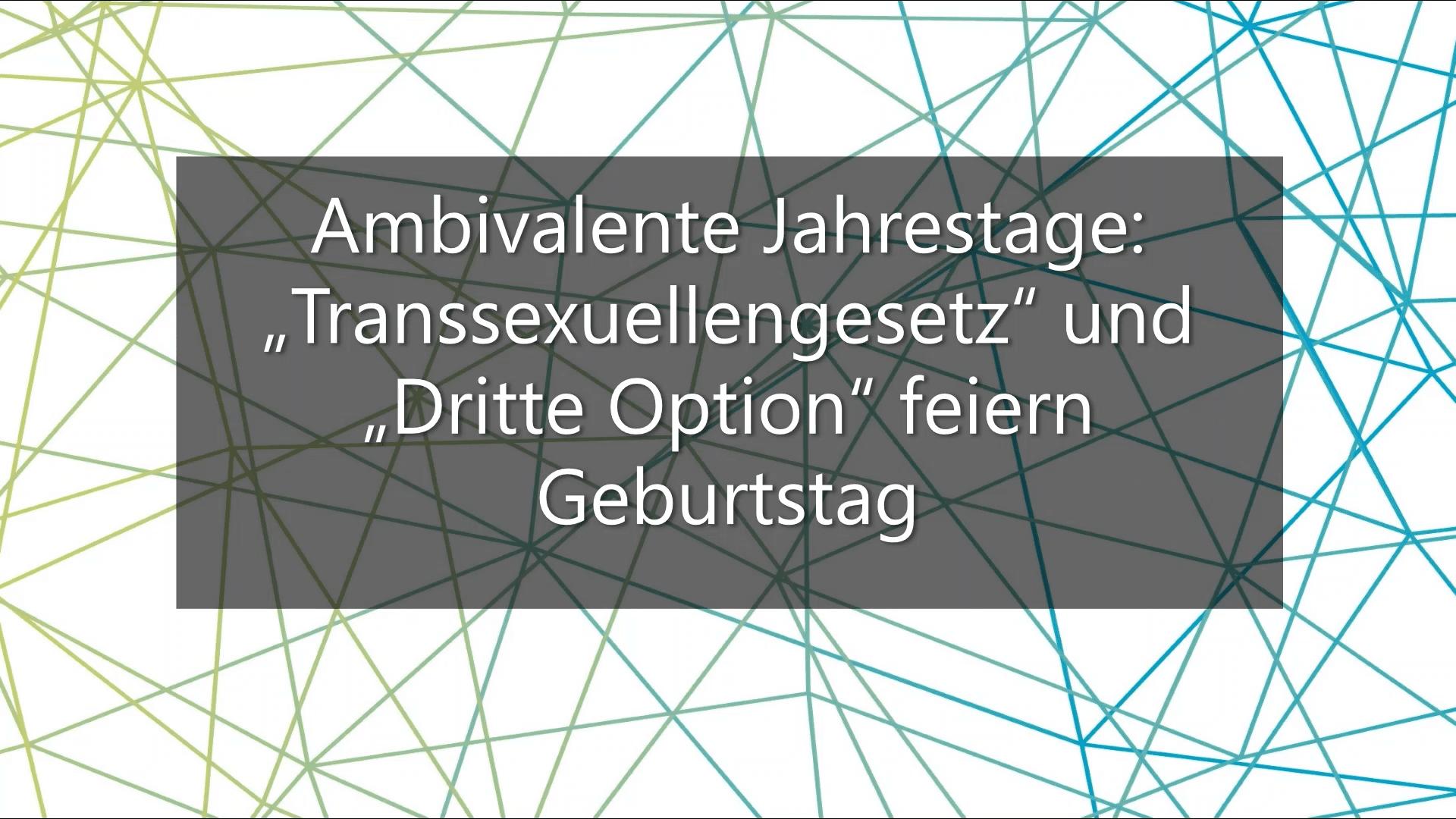 """Ambivalente Jahrestage: """"Transsexuellengesetz"""" Und """"Dritte Option"""" Feiern Geburtstag"""