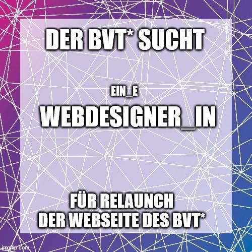 Bewerbungsfrist Wurde Verlängert: BVT* Sucht Webdesigner_in Für Webseitenrelaunch